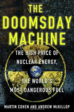 The Doomsday Machine: The High Price of Nuclear Energy, the World's Most Dangerous Fuel 9780230338340