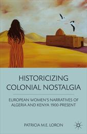 Historicizing Colonial Nostalgia: European Women's Narratives of Algeria and Kenya 1900-Present 16376172