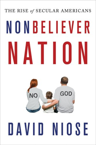 Nonbeliever Nation: The Rise of Secular Americans 9780230338951