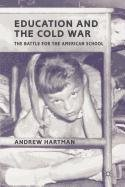 Education and the Cold War: The Battle for the American School 9780230338975