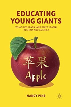 Educating Young Giants: What Kids Learn (and Don't Learn) in China and America