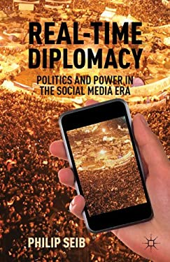 Real-Time Diplomacy: Politics and Power in the Social Media Era 9780230339439