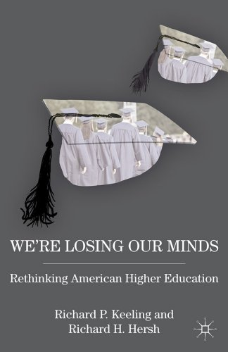 We're Losing Our Minds: Rethinking American Higher Education 9780230339835