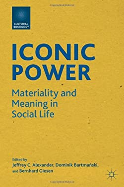 Iconic Power: Materiality and Meaning in Social Life 9780230340053