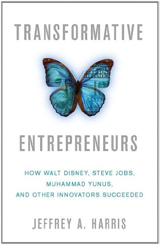 Transformative Entrepreneurs: How Walt Disney, Steve Jobs, Muhammad Yunus, and Other Innovators Succeeded 9780230340268