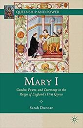 Mary I: Gender, Power, and Ceremony in the Reign of England's First Queen - Duncan, Sarah / Duncan