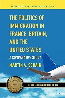 The Politics of Immigration in France, Britain, and the United States: A Comparative Study 9780230341173