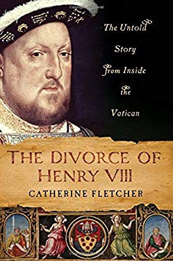 The Divorce of Henry VIII: The Untold Story from Inside the Vatican 9780230341517