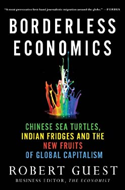 Borderless Economics: Chinese Sea Turtles, Indian Fridges and the New Fruits of Global Capitalism 9780230342019