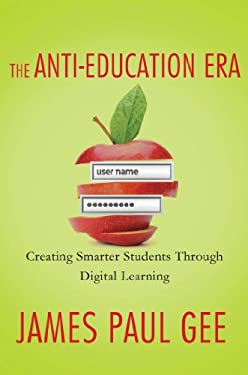 The Anti-Education Era: Creating Smarter Students Through Digital Learning 9780230342095