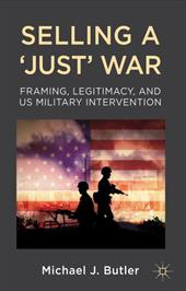 Selling a 'Just' War: Framing, Legitimacy, and US Military Intervention 17568313