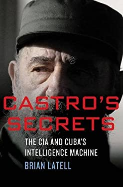 Castro's Secrets: The CIA and Cuba's Intelligence Machine 9780230621237