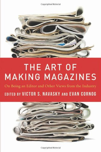 The Art of Making Magazines: On Being an Editor and Other Views from the Industry 9780231131360