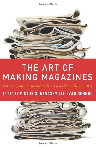 The Art of Making Magazines: On Being an Editor and Other Views from the Industry 9780231131377
