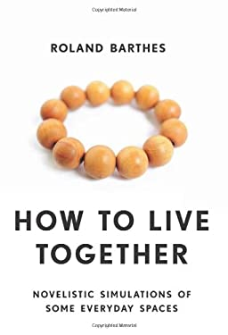 How to Live Together: Novelistic Simulations of Some Everyday Spaces 9780231136174