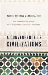 A Convergence of Civilizations: The Transformation of Muslim Societies Around the World 22424190