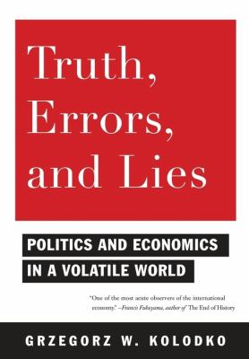 Truth, Errors, and Lies: Politics and Economics in a Volatile World 9780231150699