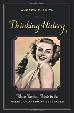 Drinking History: Fifteen Turning Points in the Making of American Beverages 9780231151160