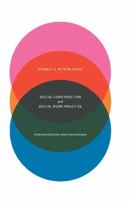 Socia Social Construction and Social Work Practice: Interpretations and Innovations 9780231152464