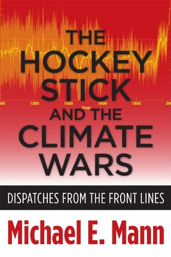 The Hockey Stick and the Climate Wars: Dispatches from the Front Lines 9780231152549