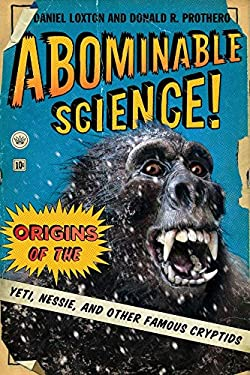 Abominable Science!: Origins of the Yeti, Nessie, and Other Famous Cryptids 9780231153201