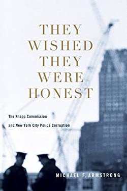 They Wished They Were Honest: The Knapp Commission and New York City Police Corruption 9780231153546