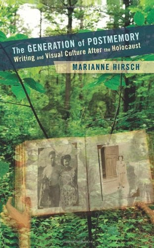 The Generation of Postmemory: Writing and Visual Culture After the Holocaust 9780231156530