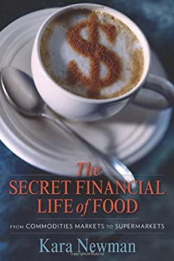 The Secret Financial Life of Food: From Commodities Markets to Supermarkets 9780231156707