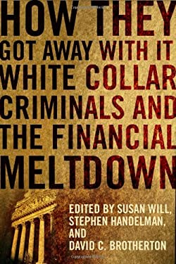 How They Got Away with It: White Collar Criminals and the Financial Meltdown 9780231156905