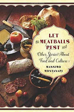 Let the Meatballs Rest: And Other Stories about Food and Culture 9780231157322