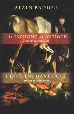 The Incident at Antioch/L'Incident D'Antioche: A Tragedy in Three Acts / Trag?die En Trois Actes 9780231157759
