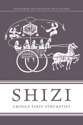 Shizi: China's First Syncretist 9780231159067