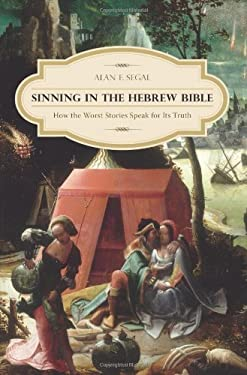 Sinning in the Hebrew Bible: How the Worst Stories Speak for Its Truth 9780231159272