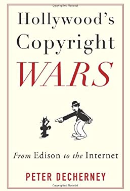 Hollywood's Copyright Wars: From Edison to the Internet 9780231159463