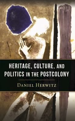 Heritage, Culture, and Politics in the Postcolony 9780231160186