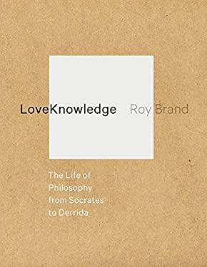 Loveknowledge: The Life of Philosophy from Socrates to Derrida 9780231160445