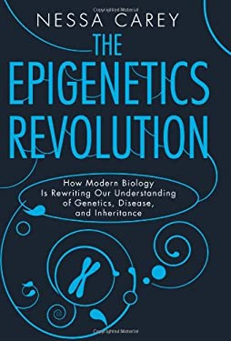 The Epigenetics Revolution: How Modern Biology Is Rewriting Our Understanding of Genetics, Disease and Inheritance 9780231161169