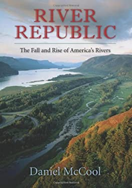 River Republic: The Fall and Rise of America's Rivers 9780231161305