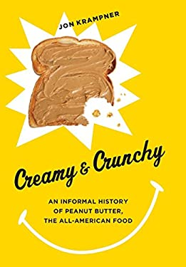 Creamy and Crunchy: An Informal History of Peanut Butter, the All-American Food 9780231162326