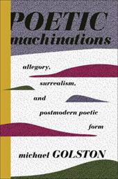 Poetic Machinations: Allegory, Surrealism, and Postmodern Poetic Form 26531093