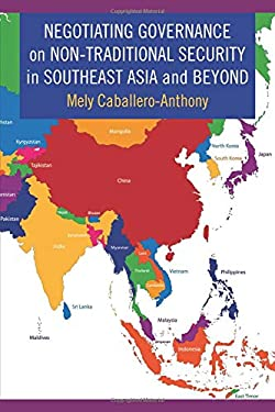 Negotiating Governance on Non-Traditional Security in Southeast Asia and Beyond - Caballero-Anthony, Mely