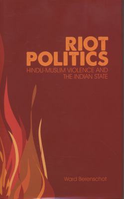 Riot Politics: Hindu-Muslim Violence and the Indian State 9780231702225