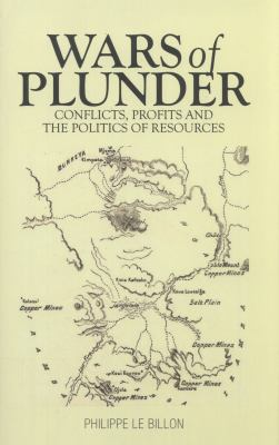Wars of Plunder: Conflicts, Profits and the Politics of Resources 9780231702683