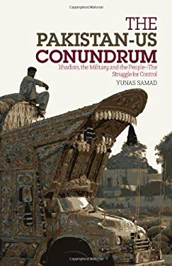 The Pakistan-US Conundrum: Jihadists, the Military and the People: the Struggle for Control 9780231702829