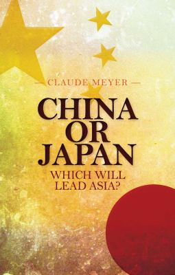 China or Japan: Which Will Lead Asia? 9780231702867