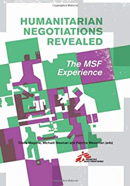 Humanitarian Negotiations Revealed: The Msf Experience 9780231703154