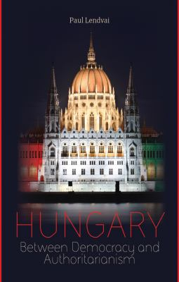 Hungary: Between Democracy and Authoritarianism 9780231703222