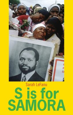S Is for Samora: A Lexical Biography of the Mozambican Revolution 9780231703369