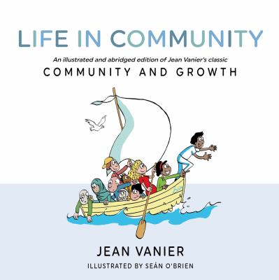 Life in Community: An Illustrated and Abridged Edition of Jean Vaniers Classic Community and Growth