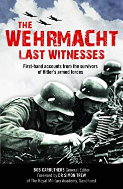 The Wehrmacht: Last Witnesses: First-Hand Accounts from the Survivors of Hitler's Armed Forces 9780233002958